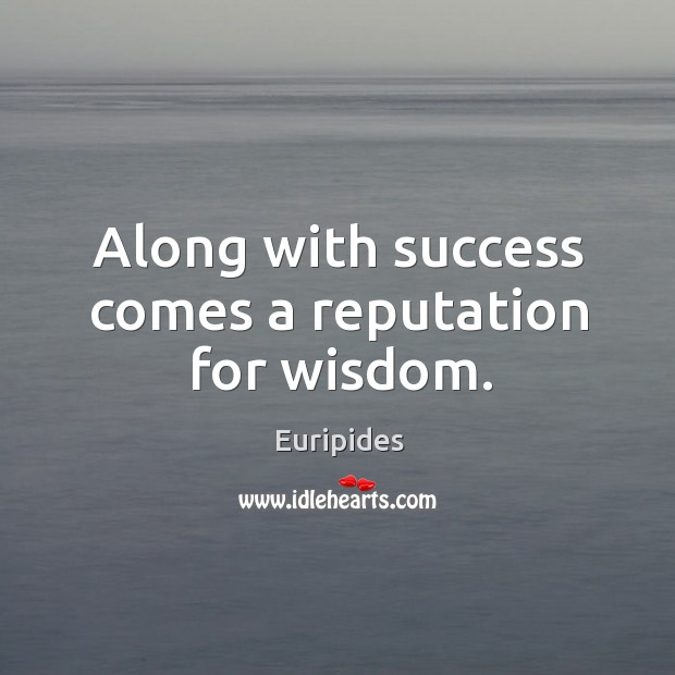 Along with success comes a reputation for wisdom. Image