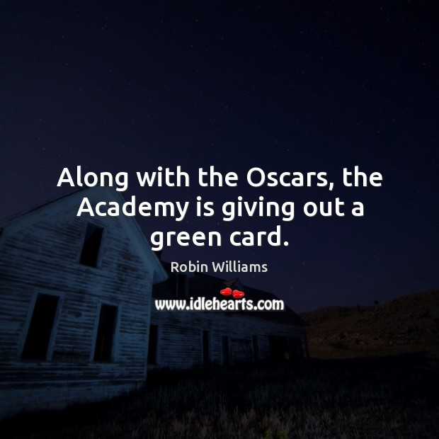 Along with the Oscars, the Academy is giving out a green card. Image