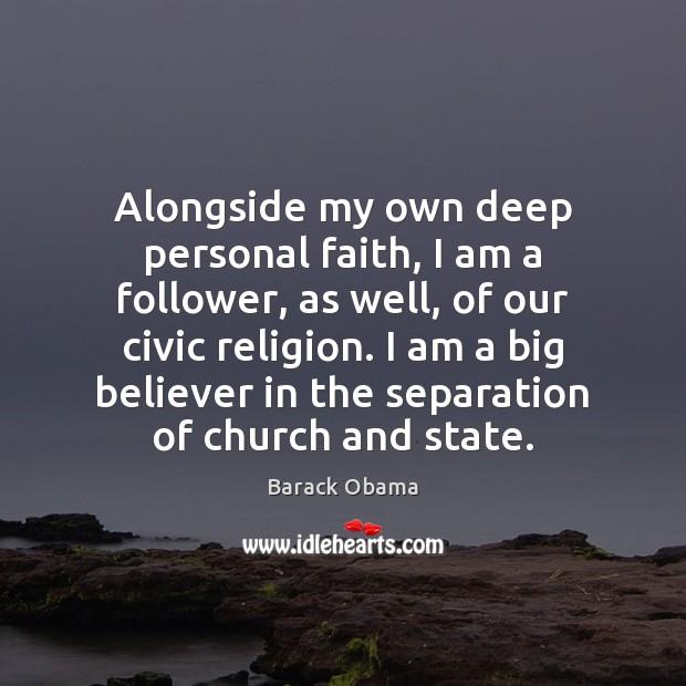 Image, Alongside my own deep personal faith, I am a follower, as well,