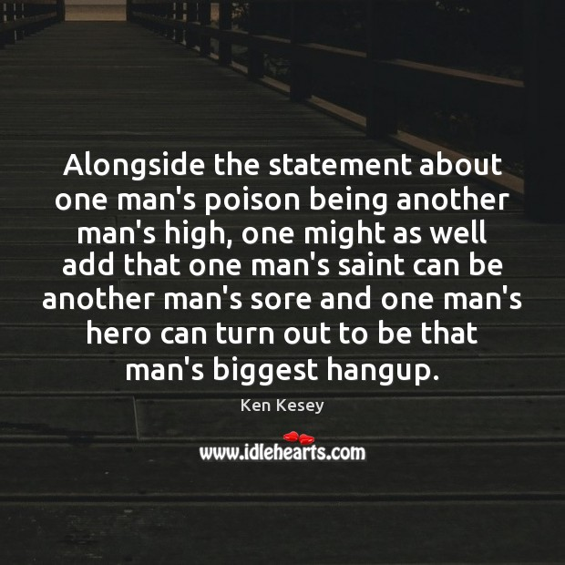 Alongside the statement about one man's poison being another man's high, one Ken Kesey Picture Quote