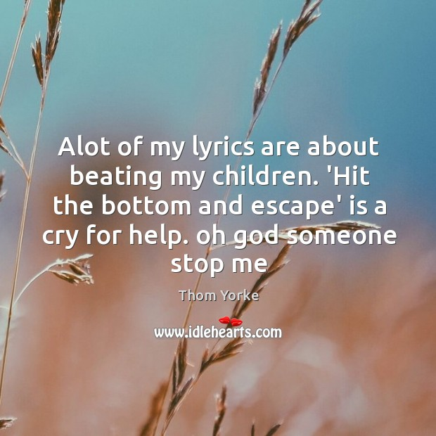 Alot of my lyrics are about beating my children. 'Hit the bottom Image