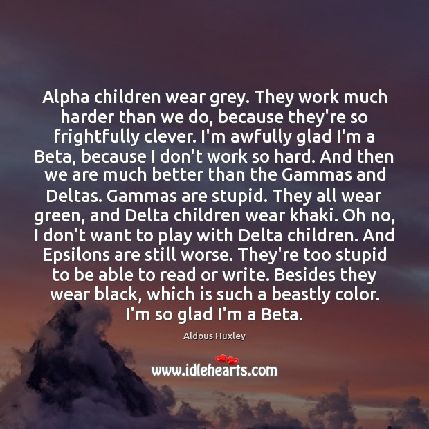 Image, Alpha children wear grey. They work much harder than we do, because