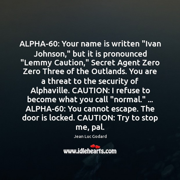 """Image, ALPHA-60: Your name is written """"Ivan Johnson,"""" but it is pronounced """"Lemmy"""