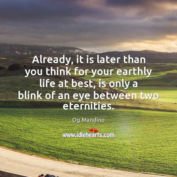 Already, it is later than you think for your earthly life at Image