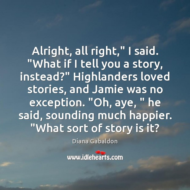 """Image, Alright, all right,"""" I said. """"What if I tell you a story,"""