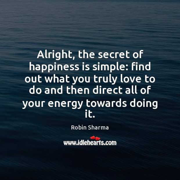 Image about Alright, the secret of happiness is simple: find out what you truly