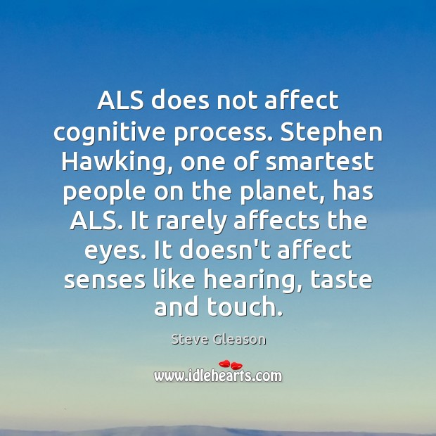ALS does not affect cognitive process. Stephen Hawking, one of smartest people Image