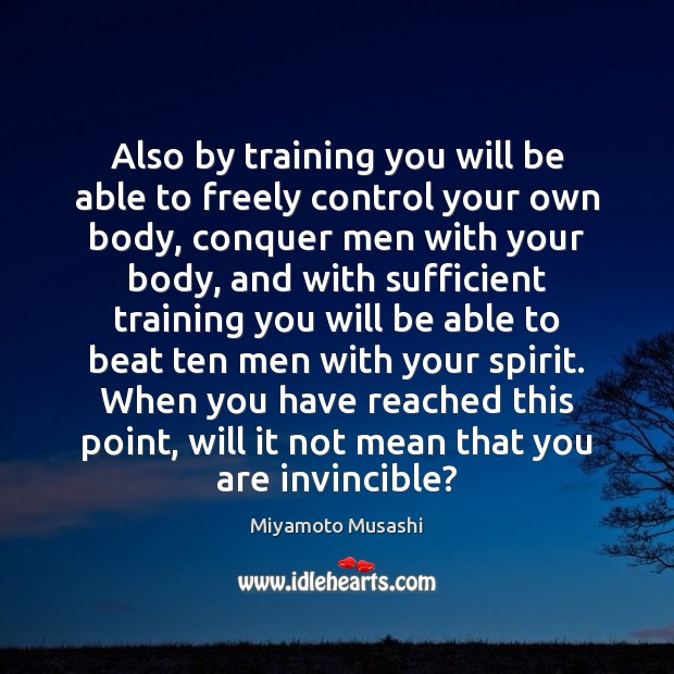 Miyamoto Musashi Picture Quote image saying: Also by training you will be able to freely control your own
