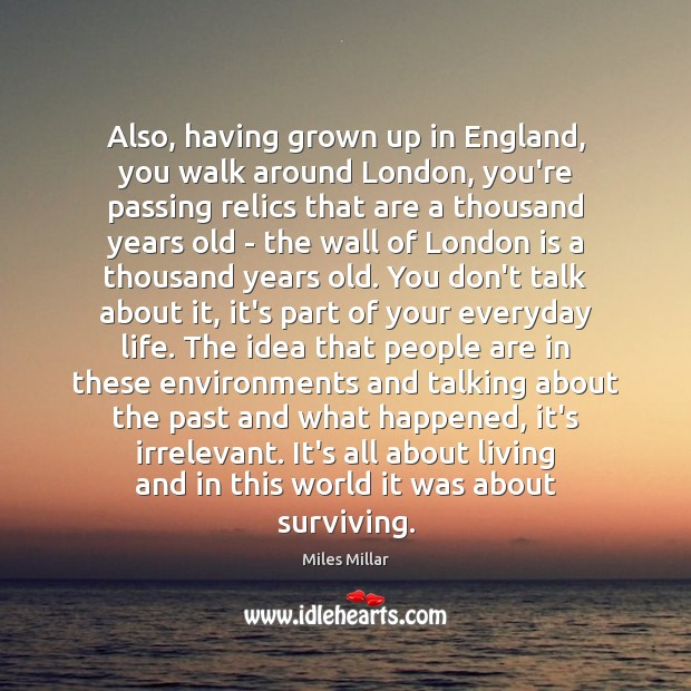 Image, Also, having grown up in England, you walk around London, you're passing
