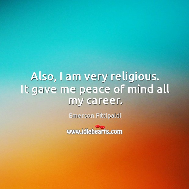 Also, I am very religious. It gave me peace of mind all my career. Image