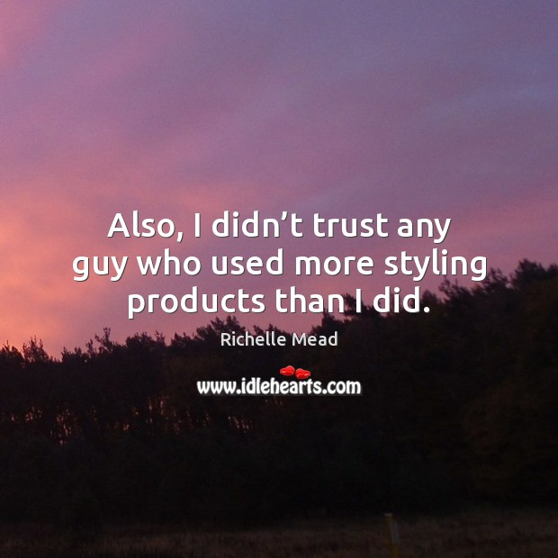 Image, Also, I didn't trust any guy who used more styling products than I did.