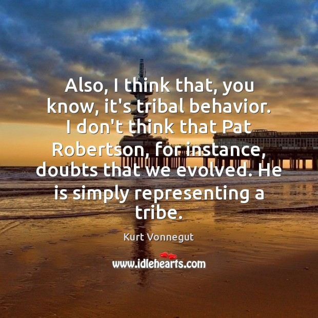 Also, I think that, you know, it's tribal behavior. I don't think Image