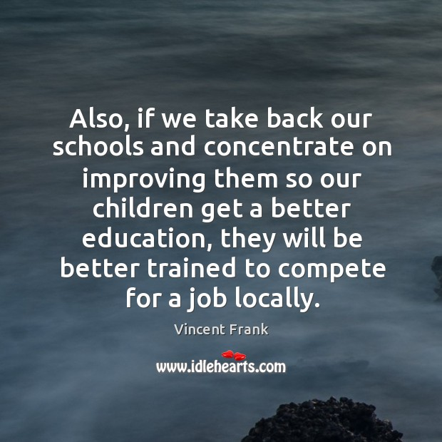 Also, if we take back our schools and concentrate on improving them so our children get a better education Image
