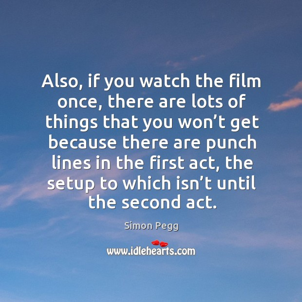 Image, Also, if you watch the film once, there are lots of things that you won't get because