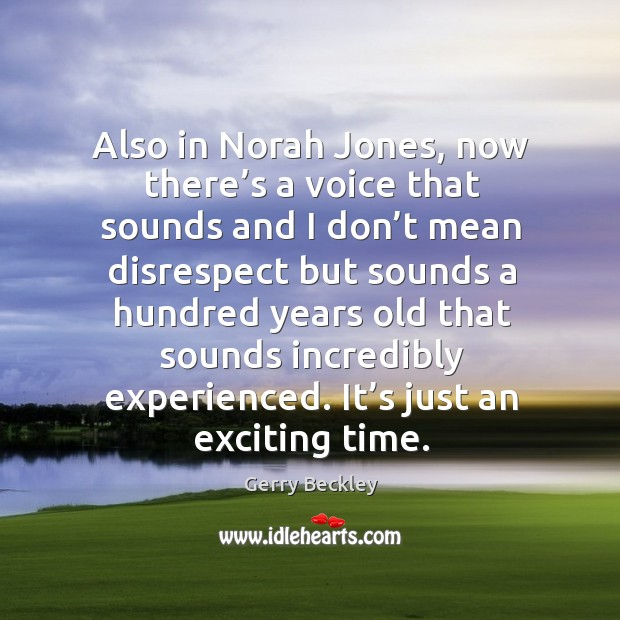 Image, Also in norah jones, now there's a voice that sounds and I don't mean disrespect but