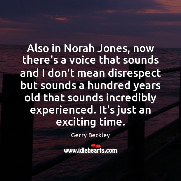 Image, Also in Norah Jones, now there's a voice that sounds and I