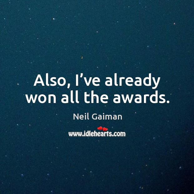 Also, I've already won all the awards. Image
