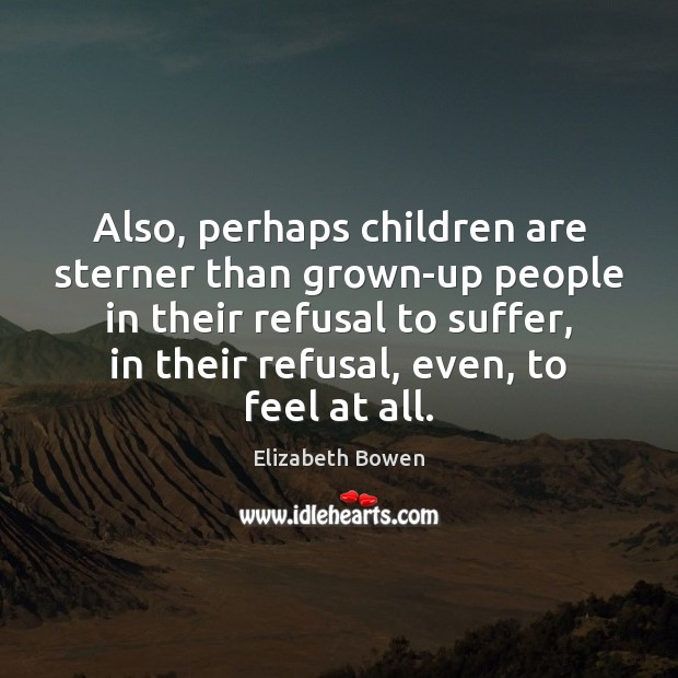 Also, perhaps children are sterner than grown-up people in their refusal to Image