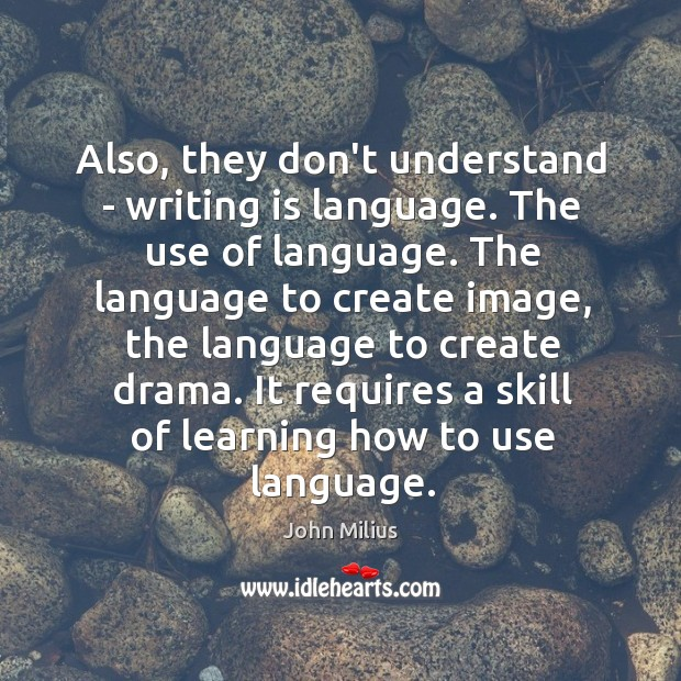 Also, they don't understand – writing is language. The use of language. John Milius Picture Quote