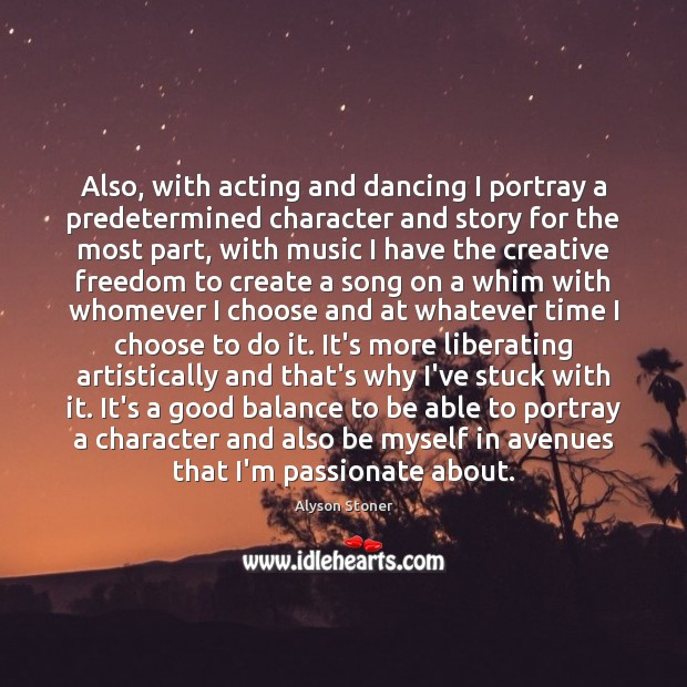 Also, with acting and dancing I portray a predetermined character and story Image