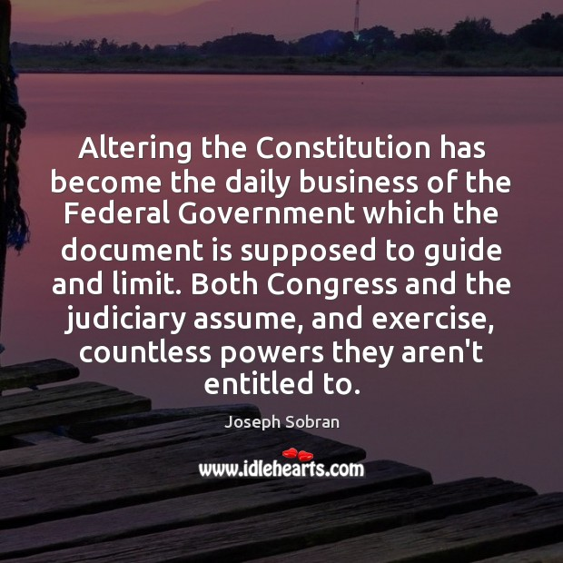 Altering the Constitution has become the daily business of the Federal Government Image