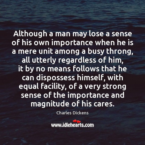 Image about Although a man may lose a sense of his own importance when