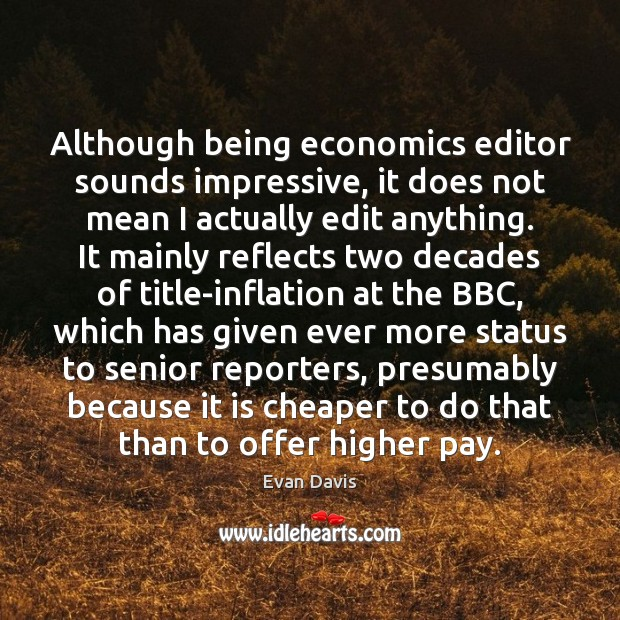 Although being economics editor sounds impressive, it does not mean I actually Image