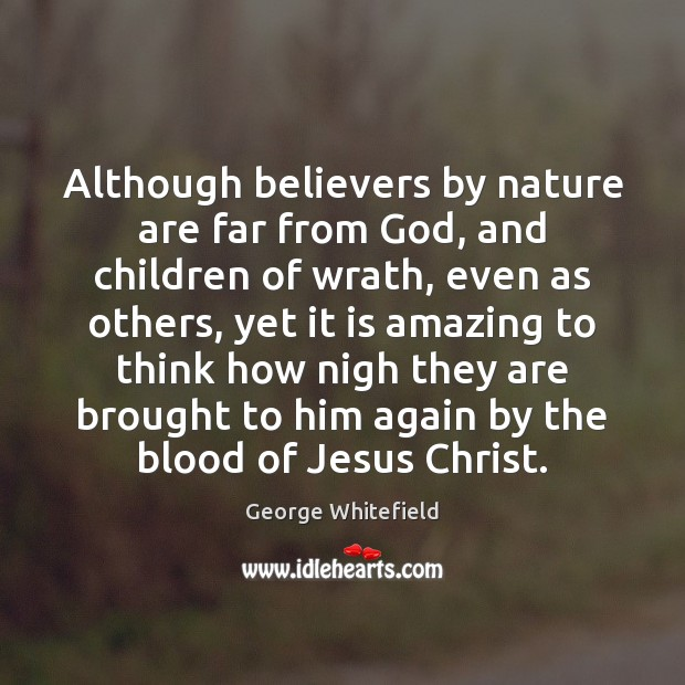 Although believers by nature are far from God, and children of wrath, Image