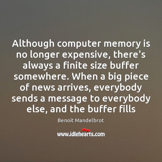 Although computer memory is no longer expensive, there's always a finite size Benoit Mandelbrot Picture Quote