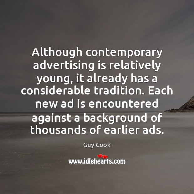Although contemporary advertising is relatively young, it already has a considerable tradition. Image