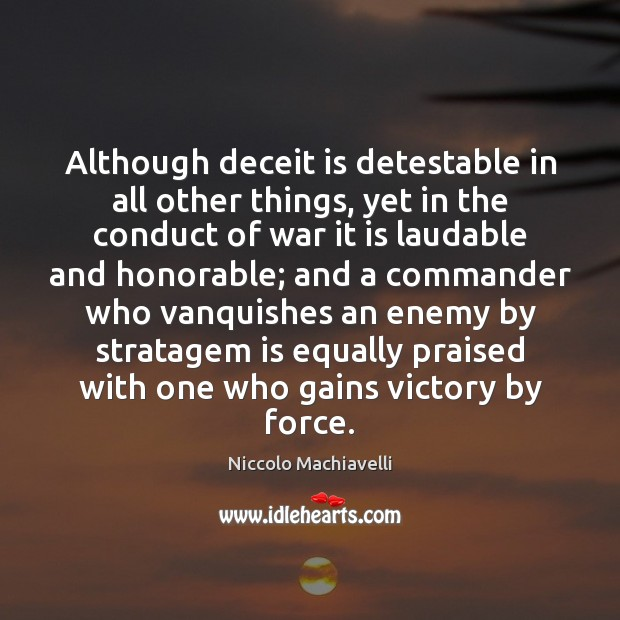 Image, Although deceit is detestable in all other things, yet in the conduct