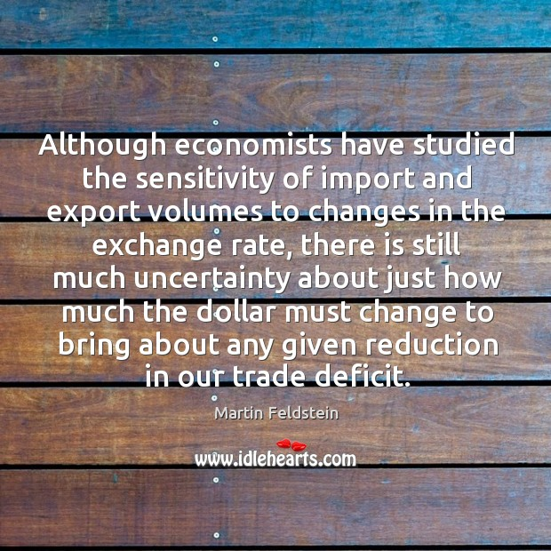 Although economists have studied the sensitivity of import and export Image