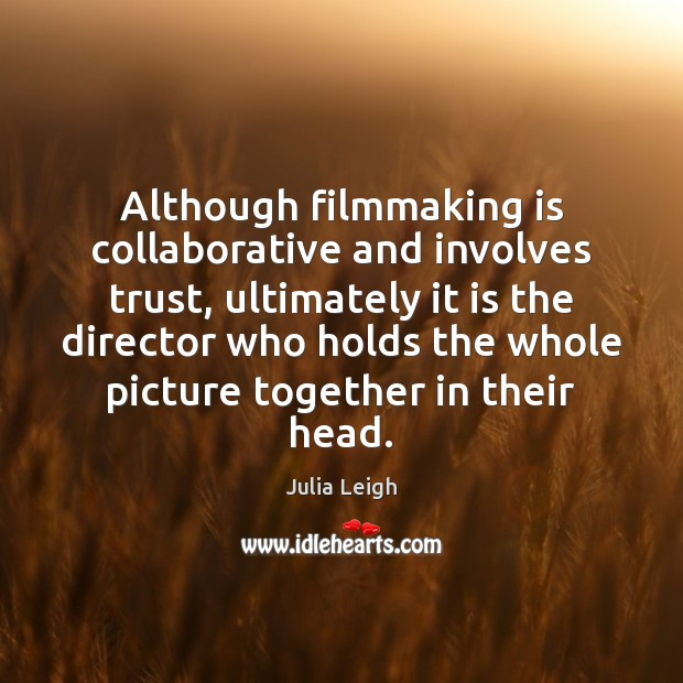 Image, Although filmmaking is collaborative and involves trust, ultimately it is the director