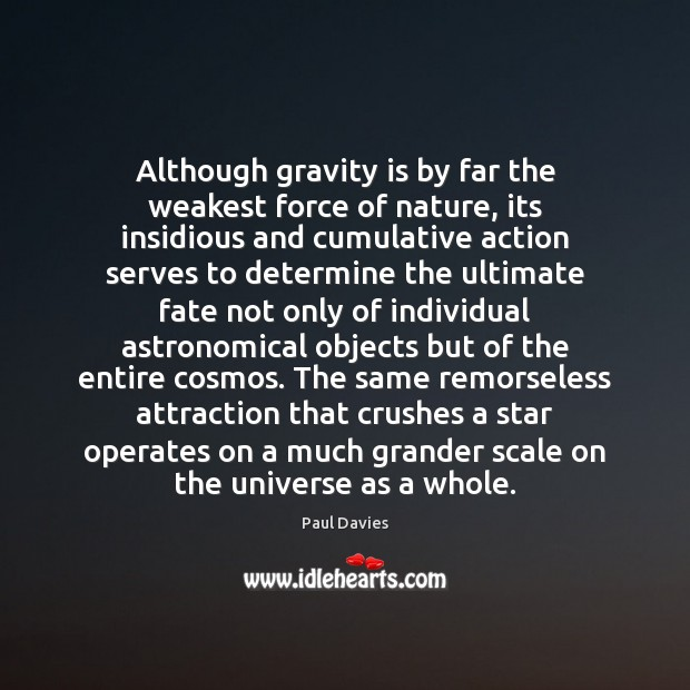 Image, Although gravity is by far the weakest force of nature, its insidious