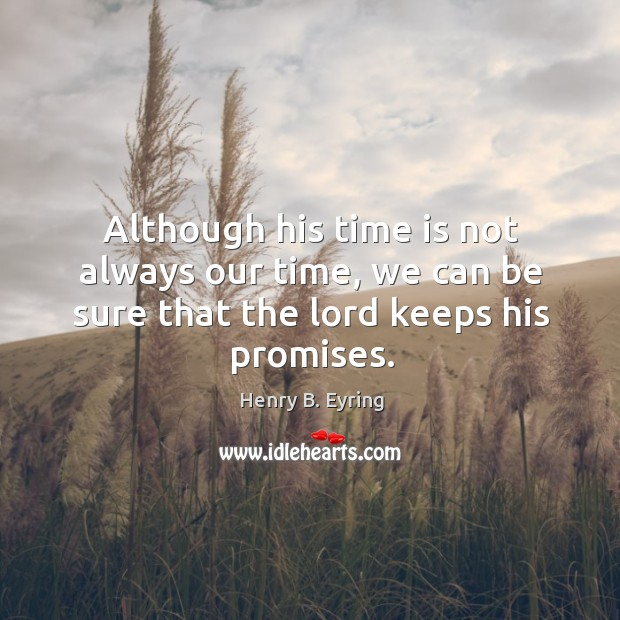 Image, Although his time is not always our time, we can be sure that the lord keeps his promises.