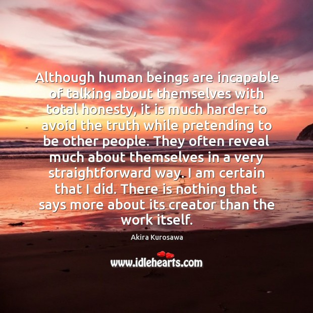 Although human beings are incapable of talking about themselves with total honesty, Image