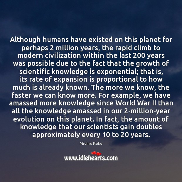 Although humans have existed on this planet for perhaps 2 million years, the Image
