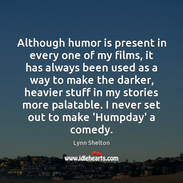Although humor is present in every one of my films, it has Humor Quotes Image