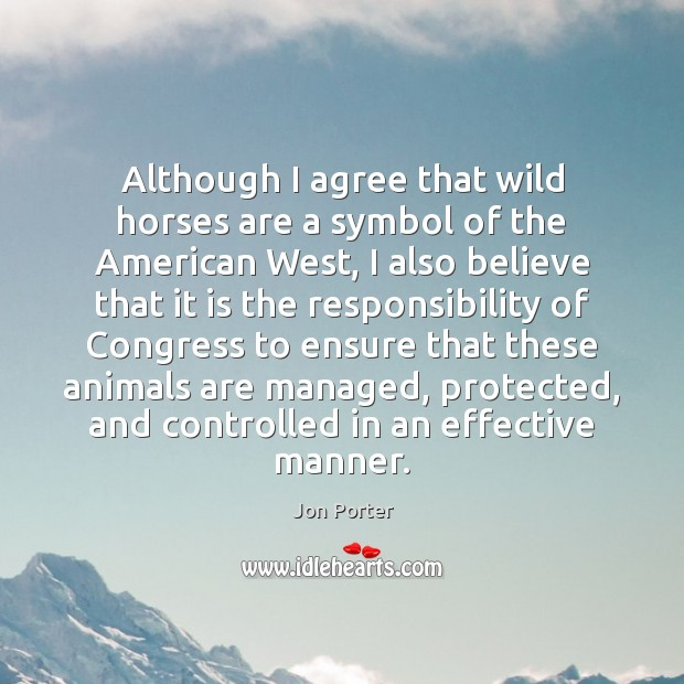 Although I agree that wild horses are a symbol of the American Agree Quotes Image
