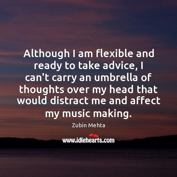 Although I am flexible and ready to take advice, I can't carry Image