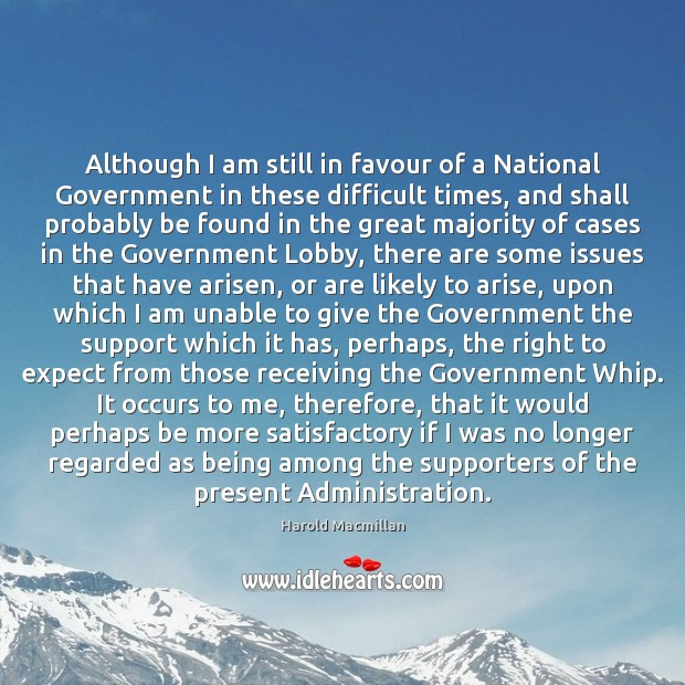 Although I am still in favour of a National Government in these Harold Macmillan Picture Quote