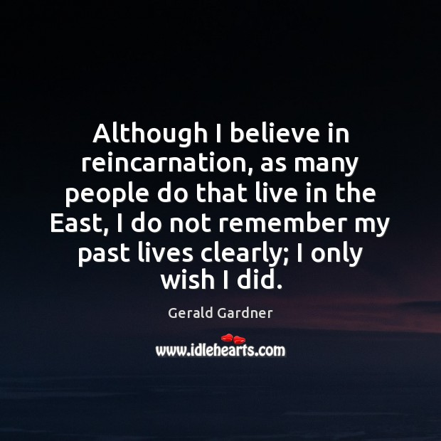 Although I believe in reincarnation, as many people do that live in Image