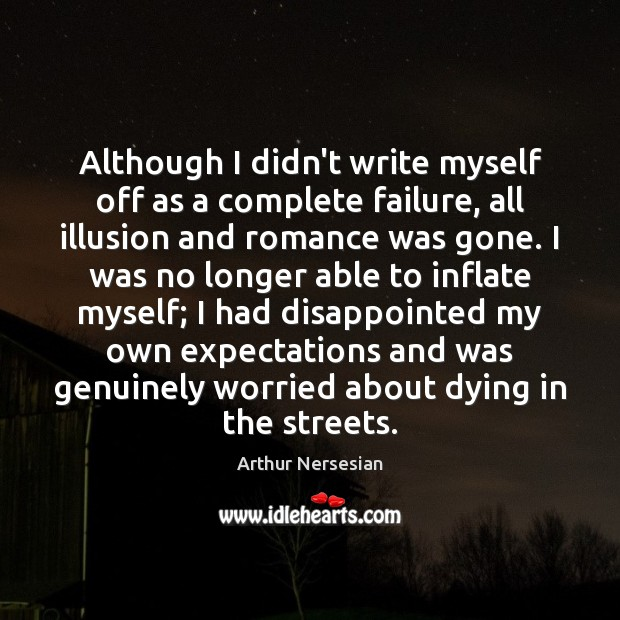 Although I didn't write myself off as a complete failure, all illusion Failure Quotes Image