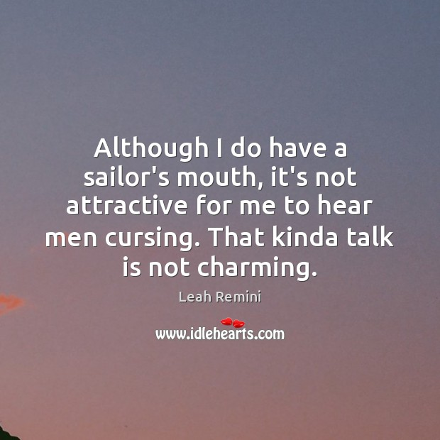 Although I do have a sailor's mouth, it's not attractive for me Image