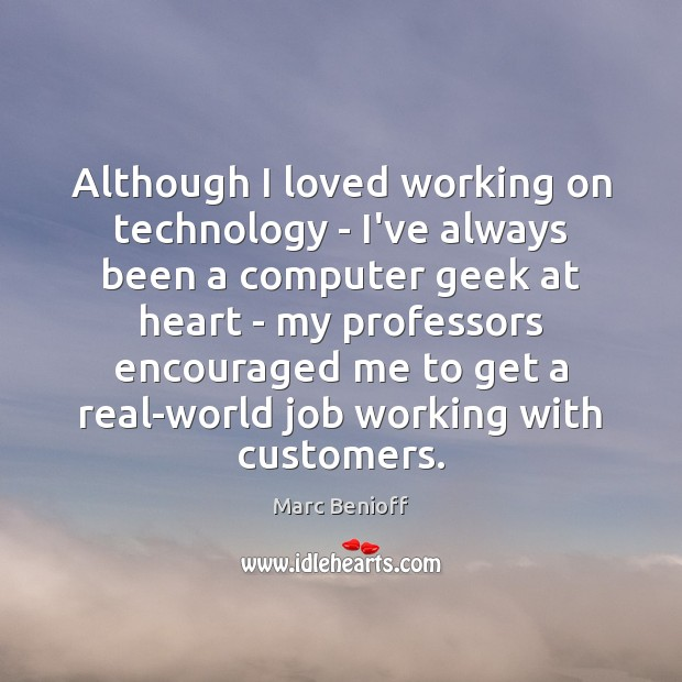 Although I loved working on technology – I've always been a computer Marc Benioff Picture Quote
