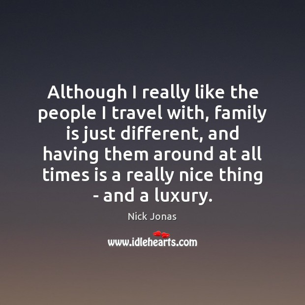 Although I really like the people I travel with, family is just Image