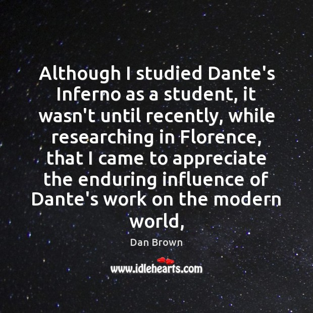 Although I studied Dante's Inferno as a student, it wasn't until recently, Dan Brown Picture Quote