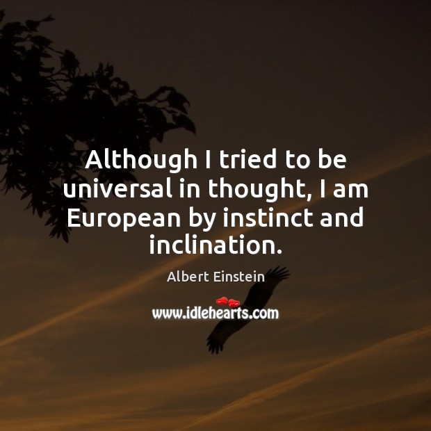 Image, Although I tried to be universal in thought, I am European by instinct and inclination.