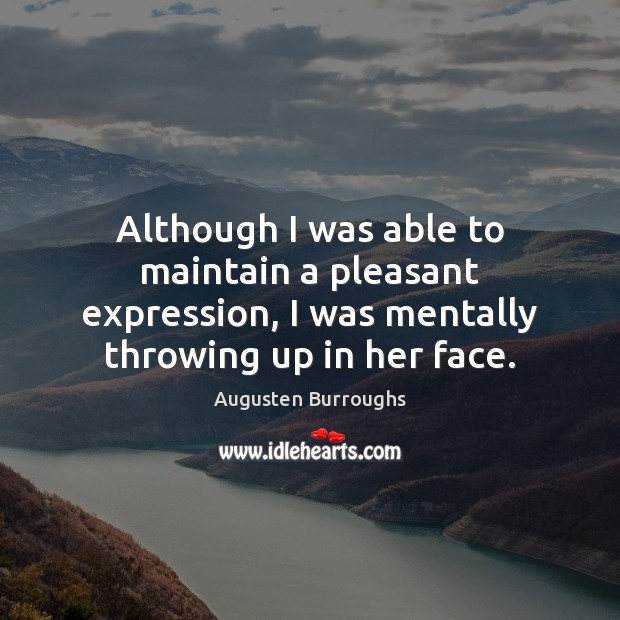 Although I was able to maintain a pleasant expression, I was mentally Augusten Burroughs Picture Quote