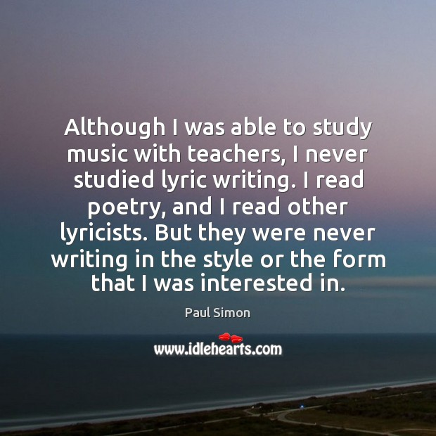 Although I was able to study music with teachers, I never studied Paul Simon Picture Quote